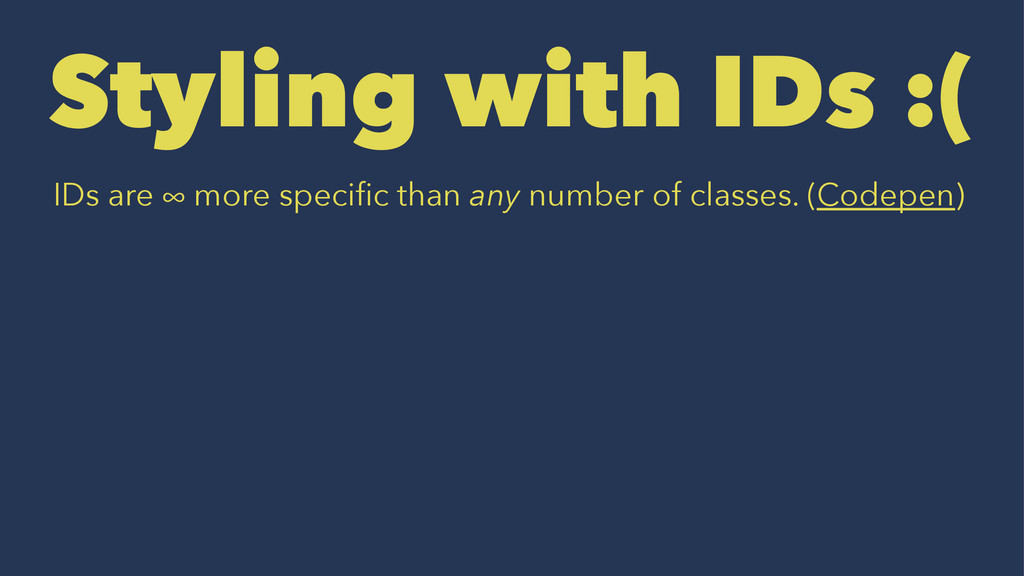 Styling with IDs :( IDs are ∞ more specific than...