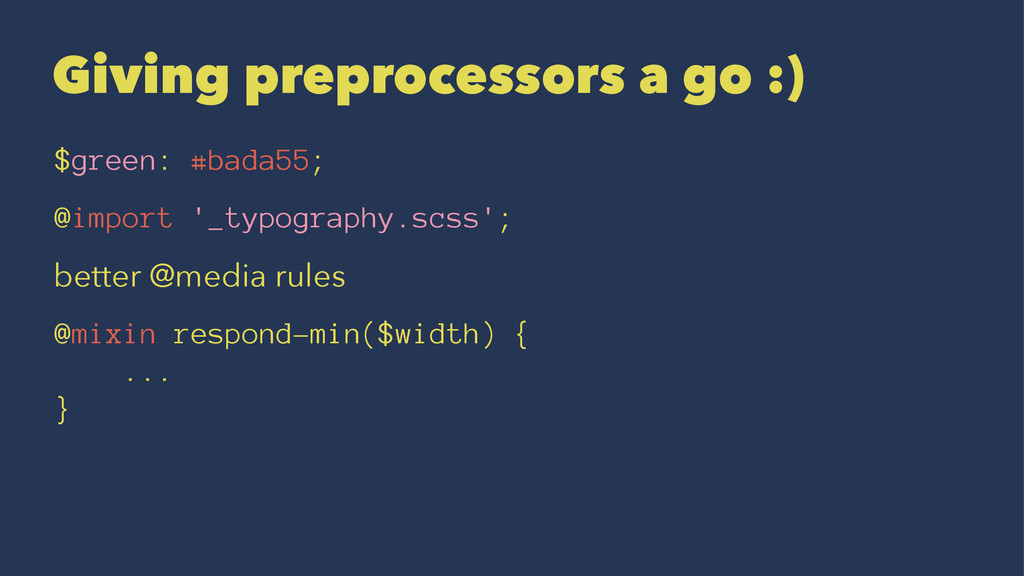 Giving preprocessors a go :) $green: #bada55; @...