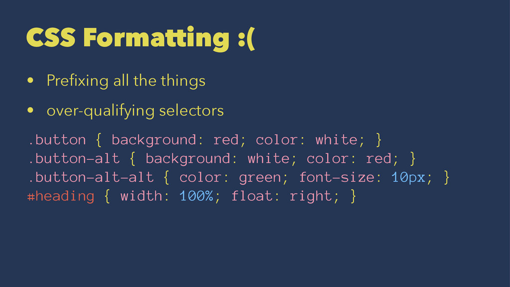 CSS Formatting :( • Prefixing all the things • o...