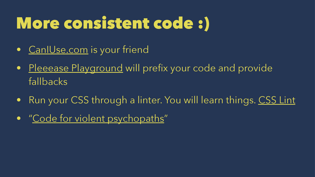 More consistent code :) • CanIUse.com is your f...