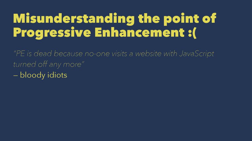 Misunderstanding the point of Progressive Enhan...