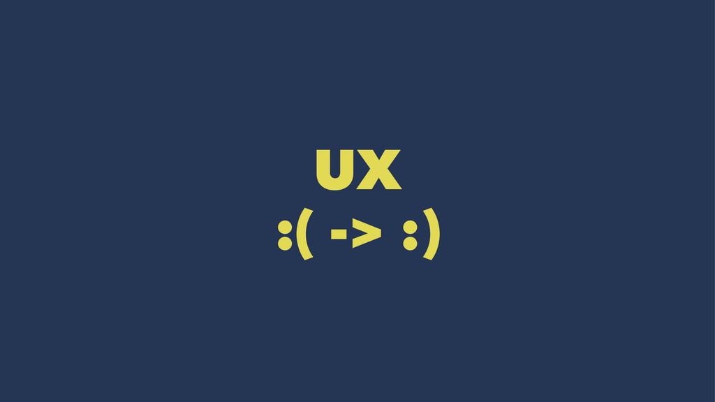 UX :( -> :)