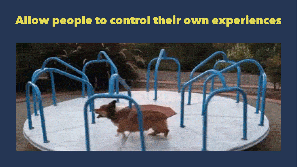 Allow people to control their own experiences