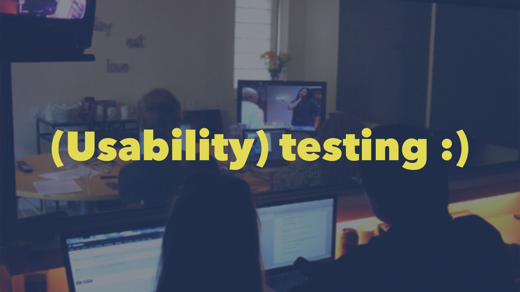 (Usability) testing :)
