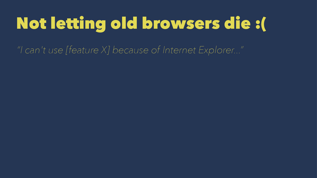 """Not letting old browsers die :( """"I can't use [f..."""