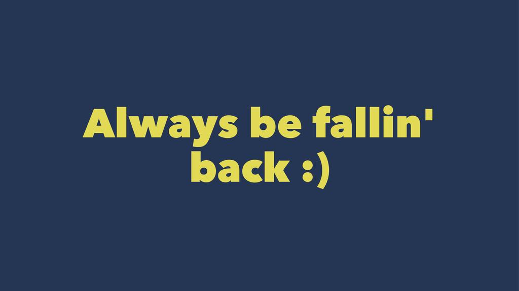 Always be fallin' back :)
