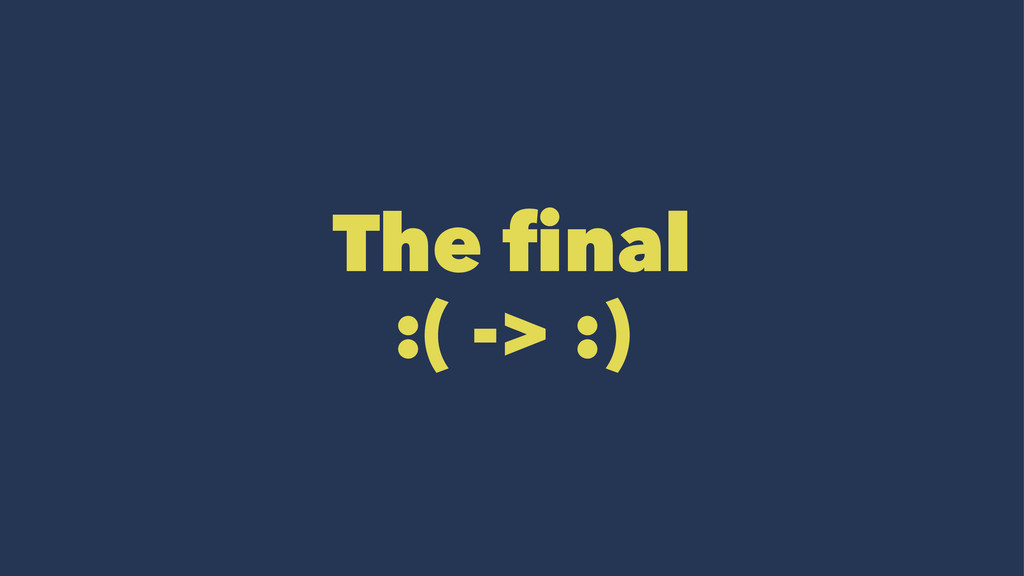 The final :( -> :)