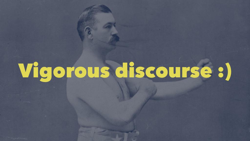Vigorous discourse :)