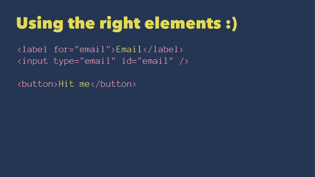 """Using the right elements :) <label for=""""email"""">..."""