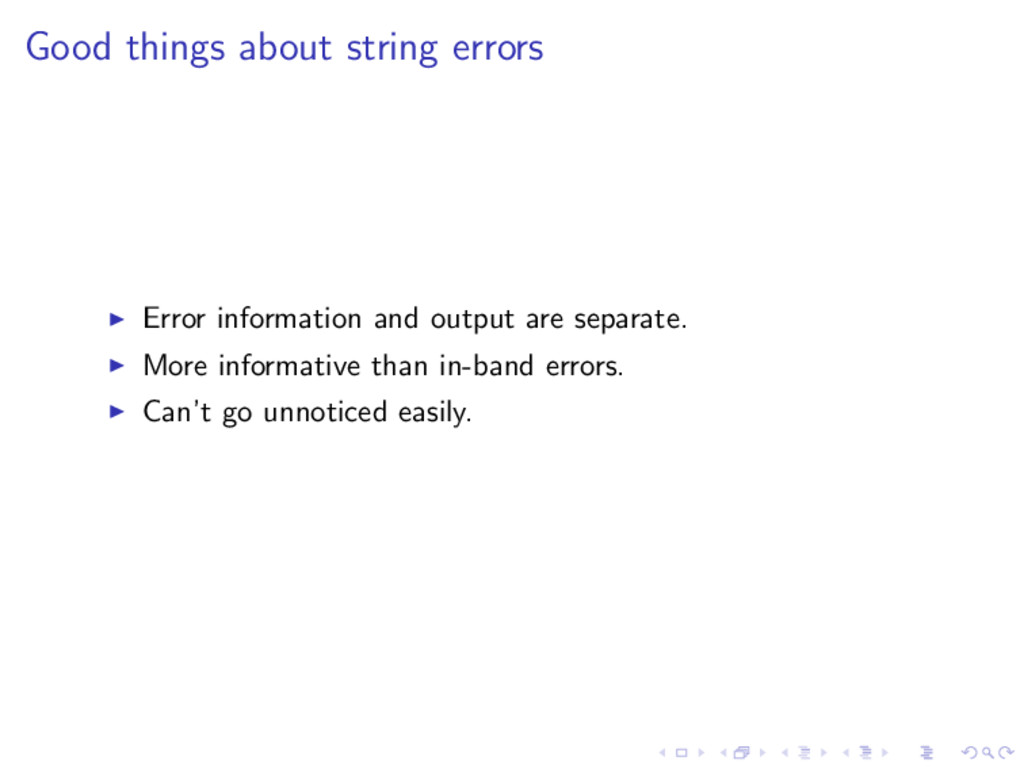 Good things about string errors ◮ Error informa...