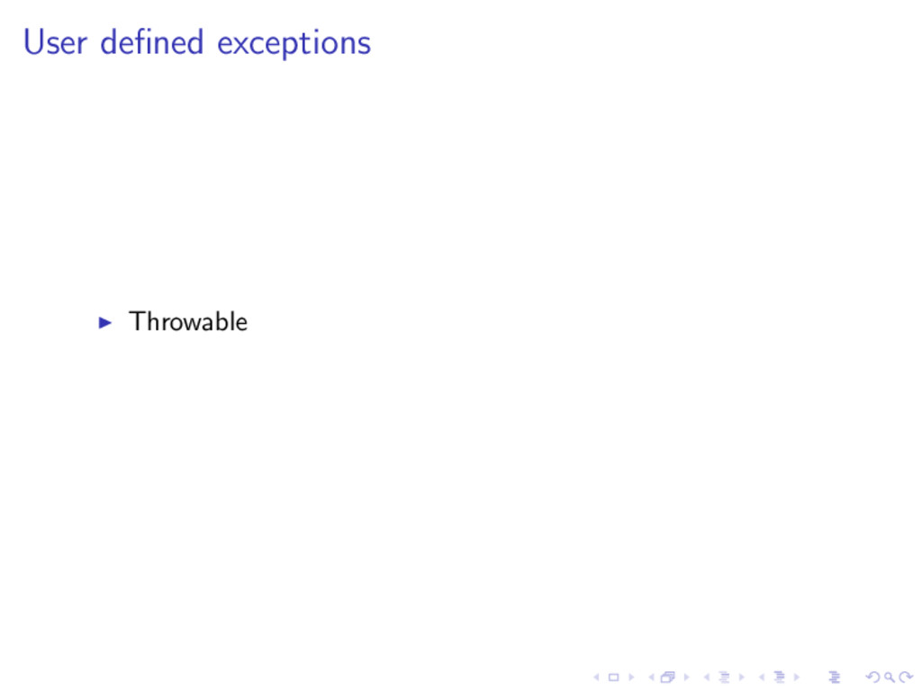 User defined exceptions ◮ Throwable
