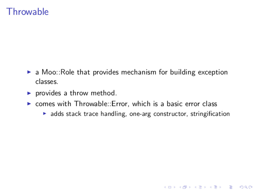 Throwable ◮ a Moo::Role that provides mechanism...