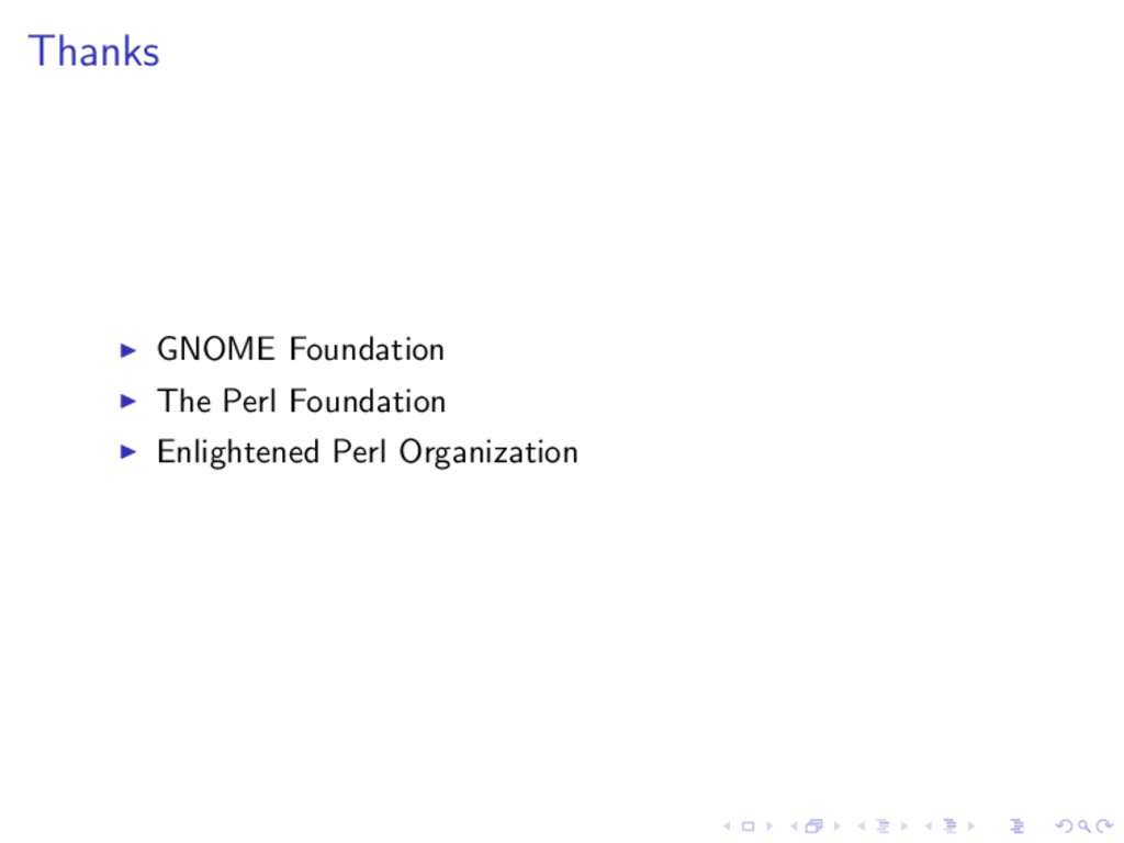 Thanks ◮ GNOME Foundation ◮ The Perl Foundation...