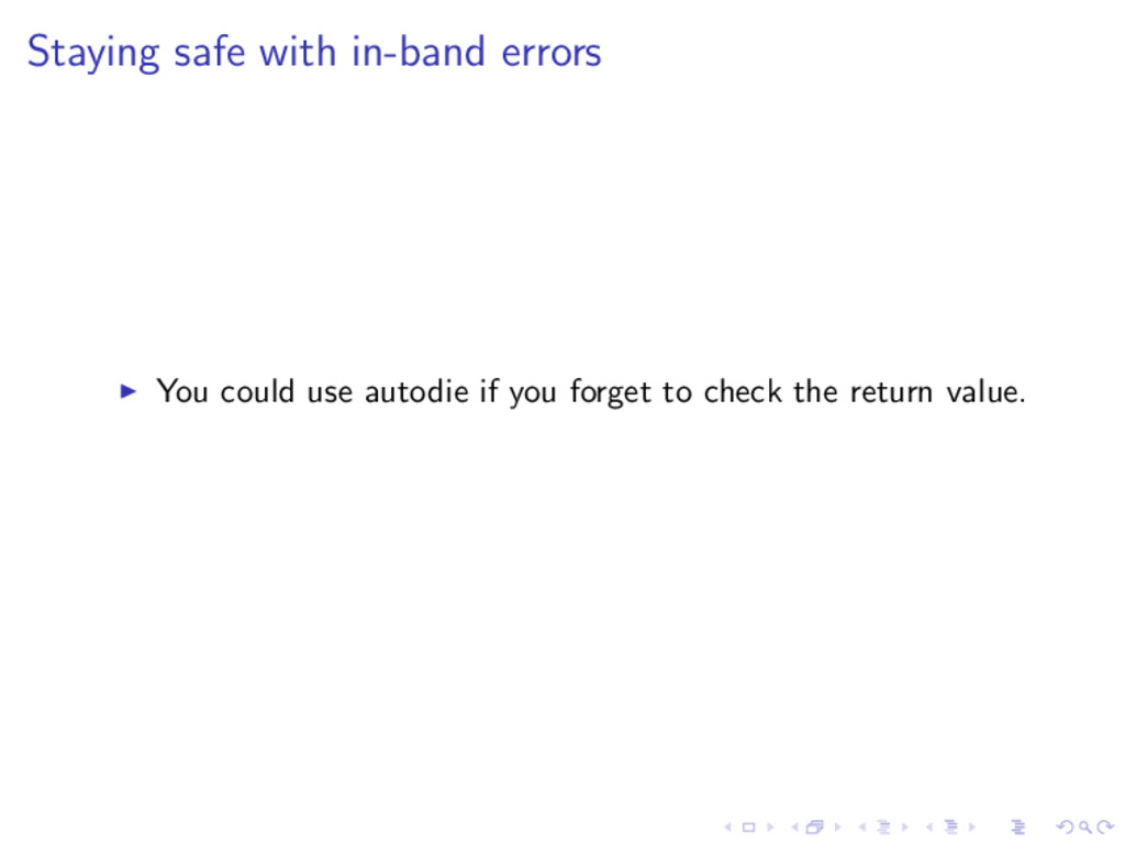 Staying safe with in-band errors ◮ You could us...