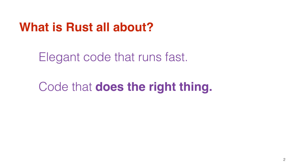 2 What is Rust all about? Elegant code that run...