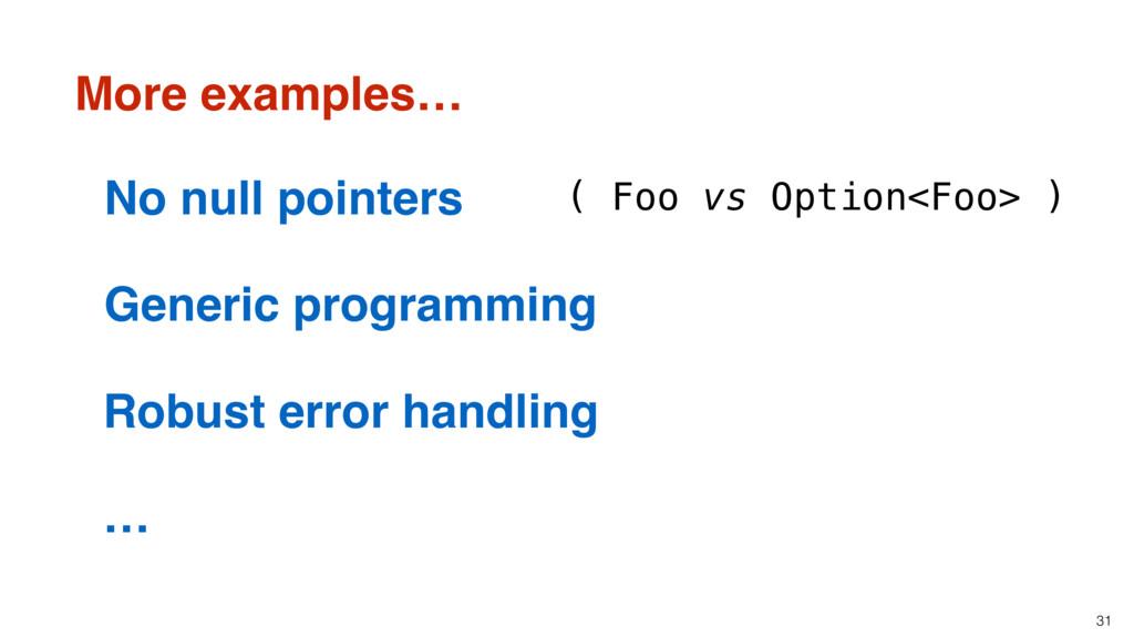 31 More examples… ( Foo vs Option<Foo> ) No nul...