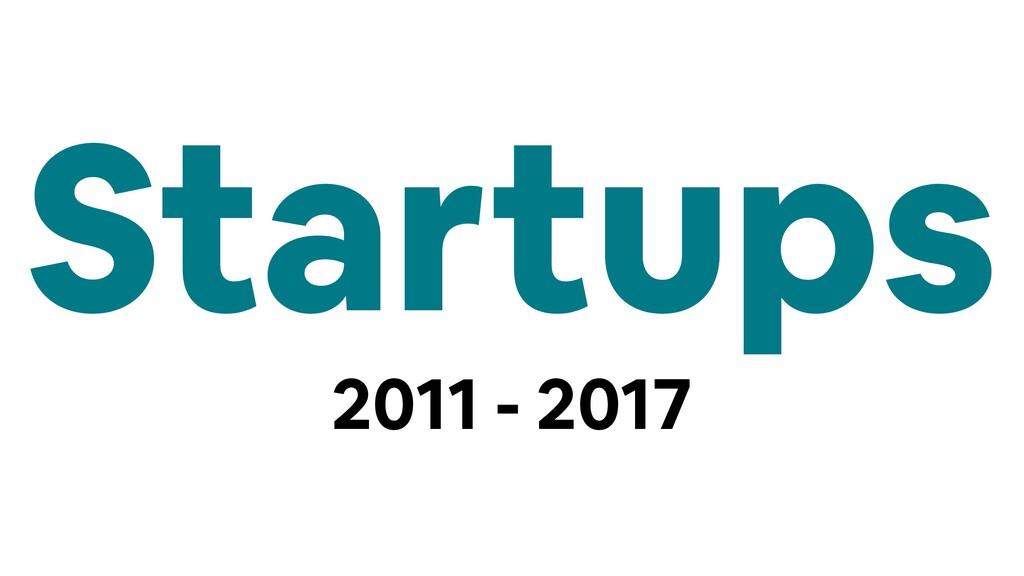 Startups 2011 - 2017