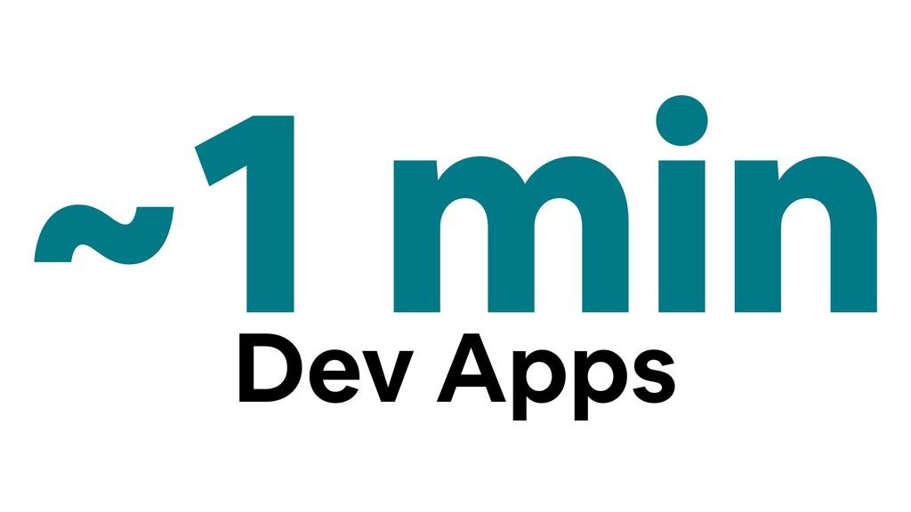 ~1 min Dev Apps