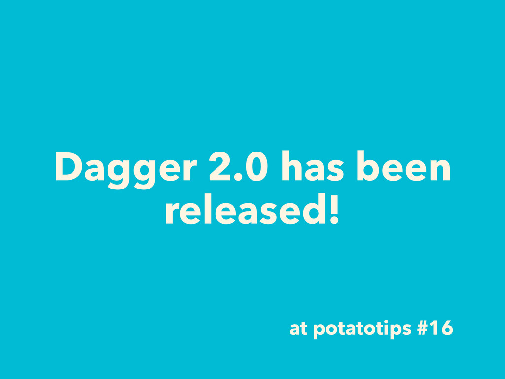 Dagger 2.0 has been released! at potatotips #16
