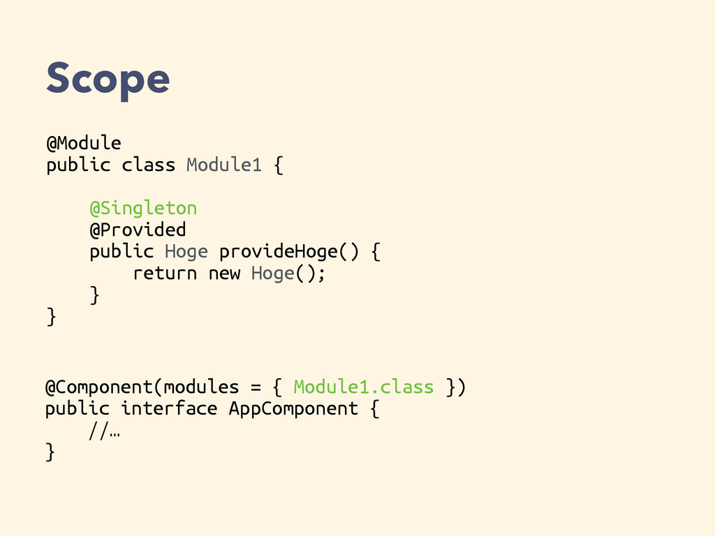 Scope @Module public class Module1 { @Singleton...