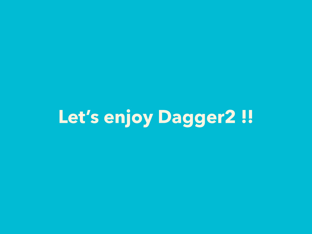 Let's enjoy Dagger2 !!