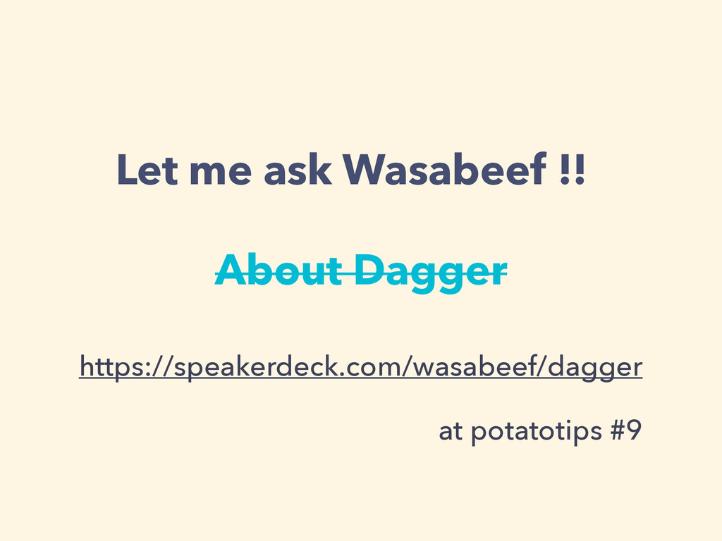 About Dagger Let me ask Wasabeef !! https://spe...