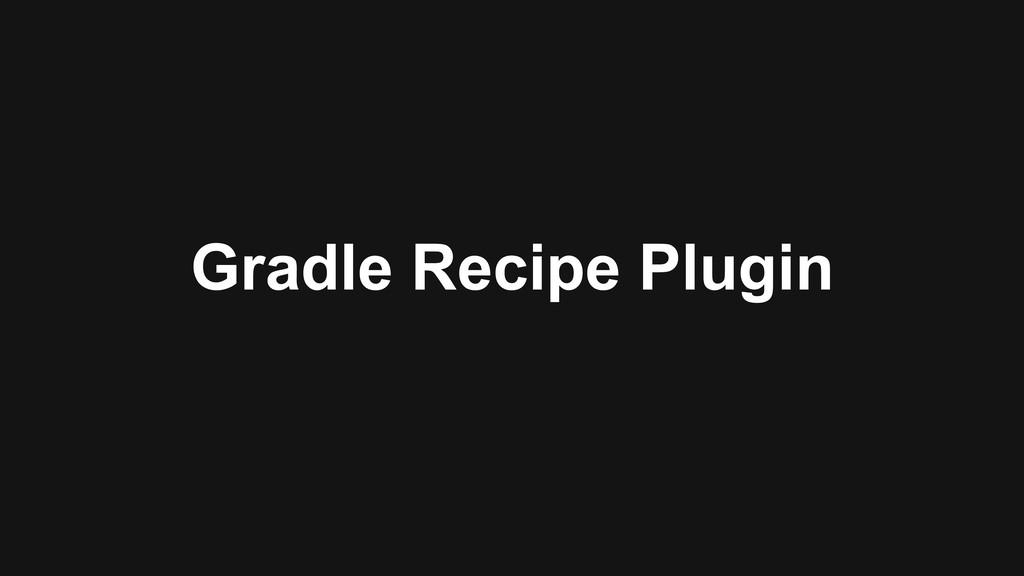 Gradle Recipe Plugin