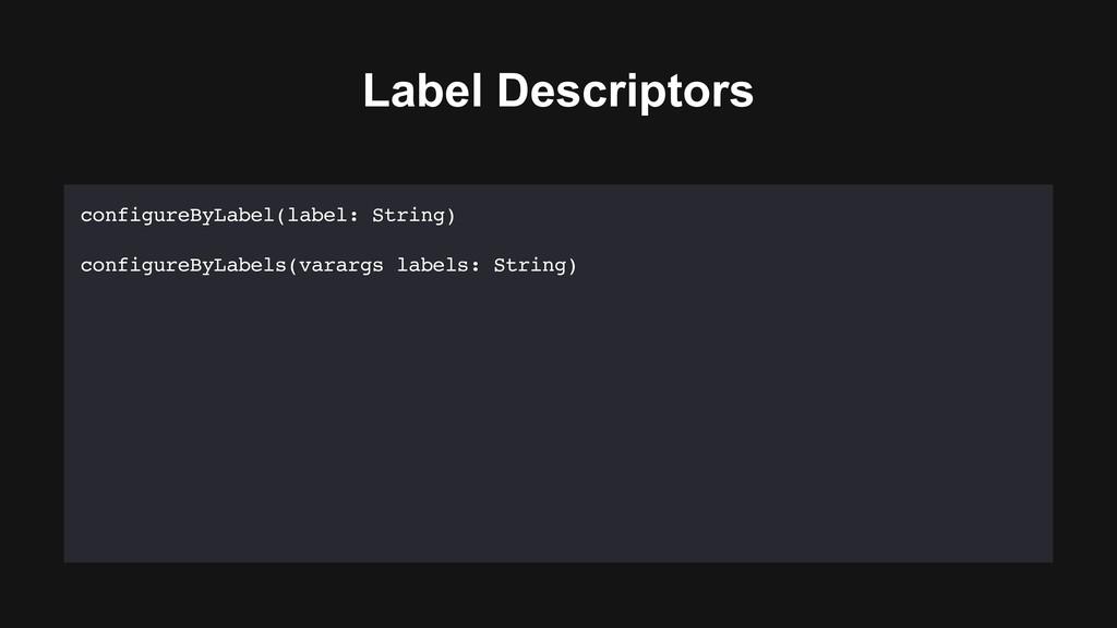 Label Descriptors configureByLabel(label: Strin...