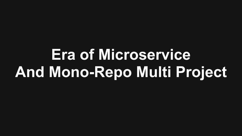 Era of Microservice And Mono-Repo Multi Project