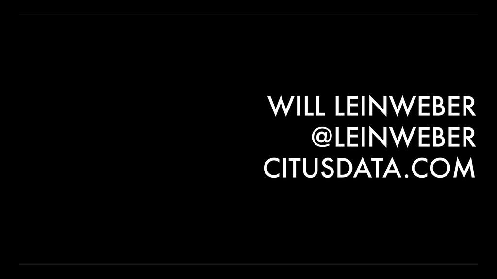 WILL LEINWEBER @LEINWEBER CITUSDATA.COM