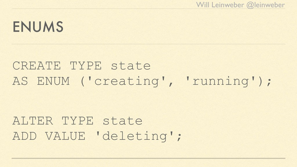 Will Leinweber @leinweber ENUMS CREATE TYPE sta...