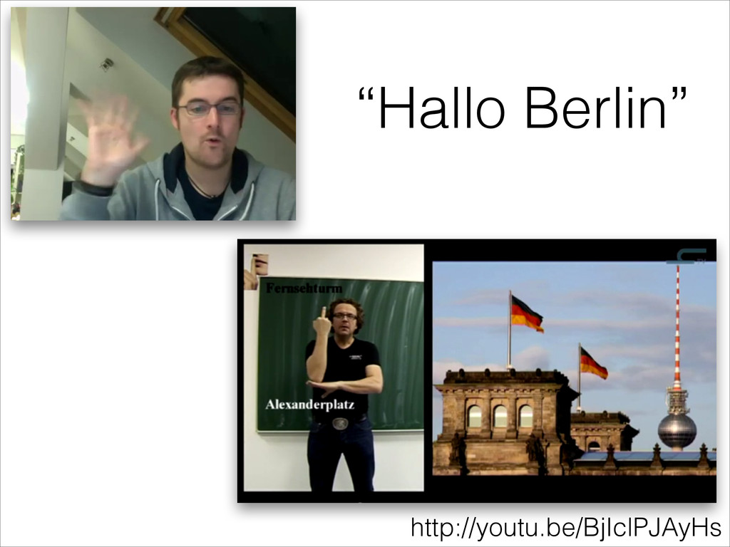 """Hallo Berlin"" http://youtu.be/BjIclPJAyHs"