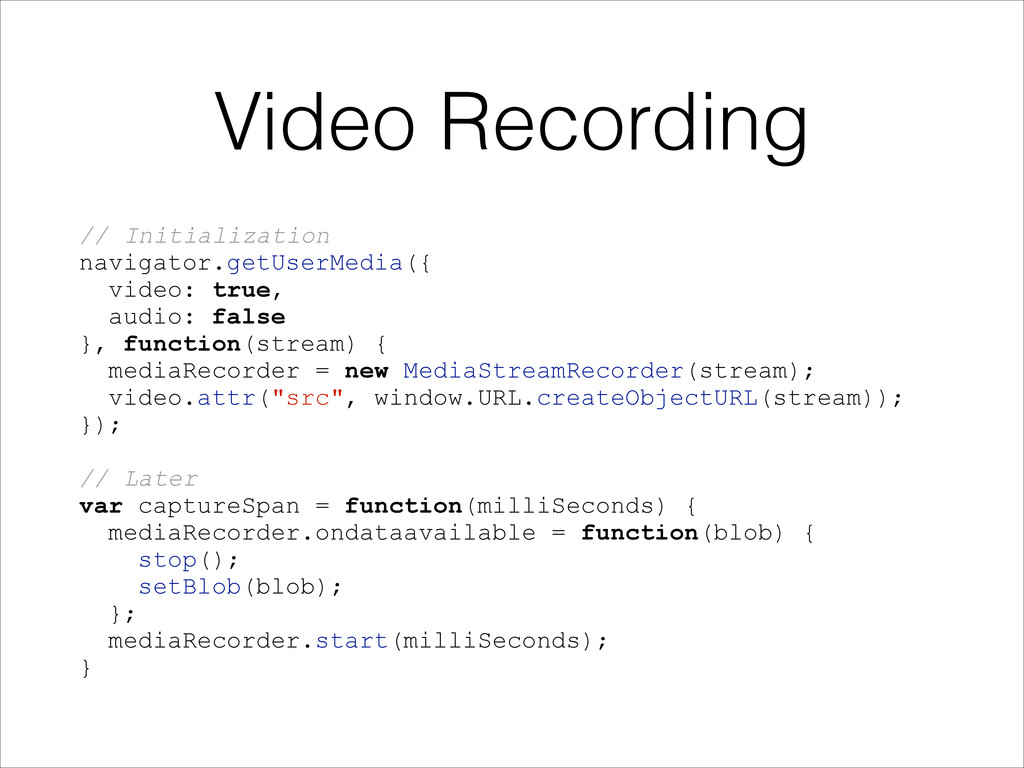 Video Recording // Initialization navigator.get...