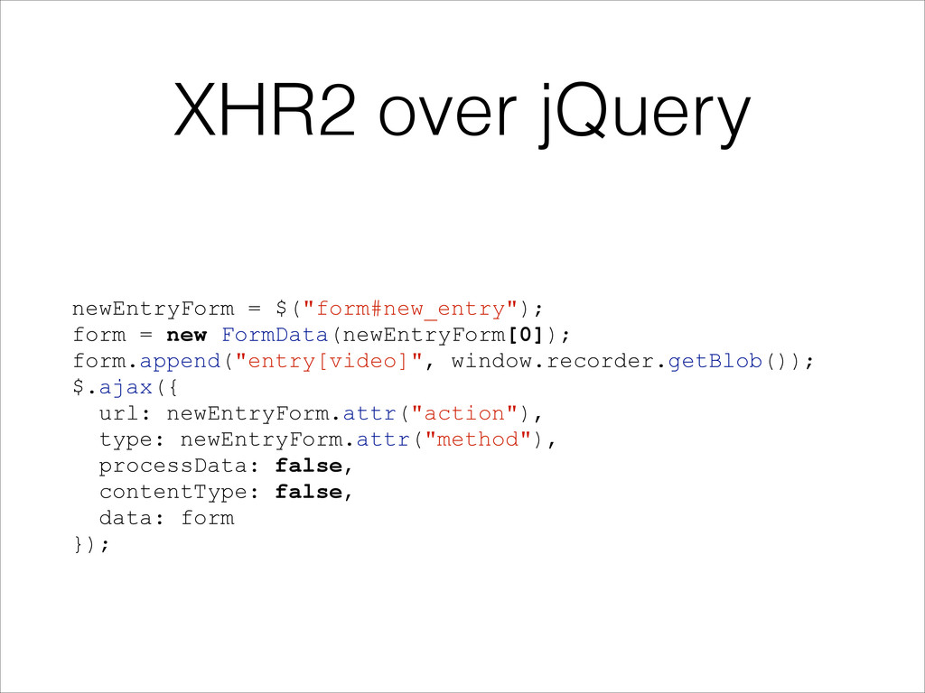 "XHR2 over jQuery newEntryForm = $(""form#new_ent..."