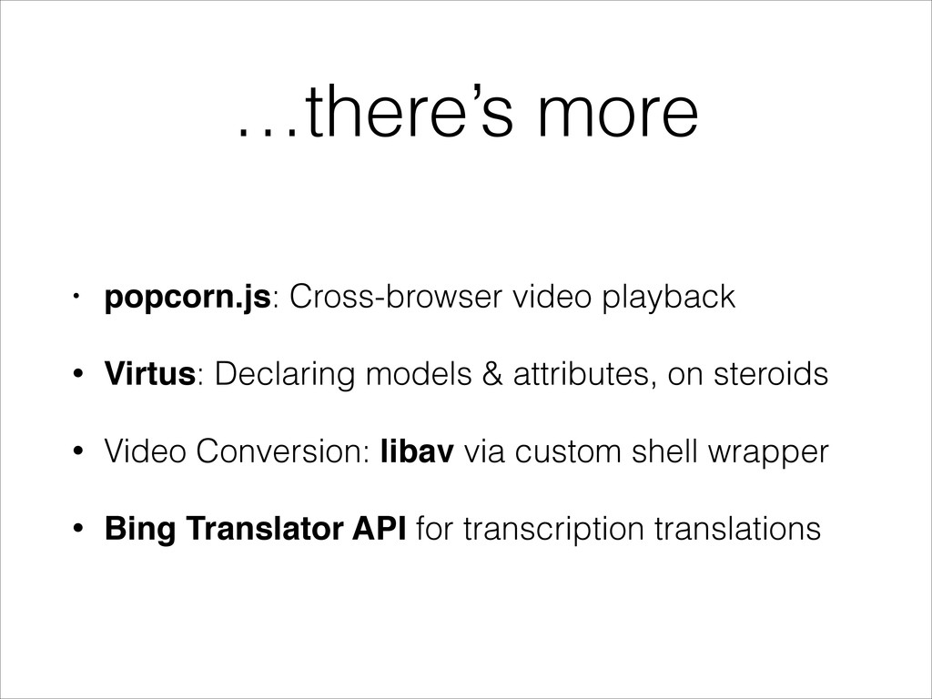 …there's more • popcorn.js: Cross-browser video...