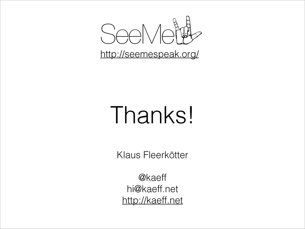Thanks! Klaus Fleerkötter ! @kaeff hi@kaeff.net...