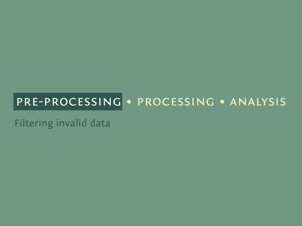 pre-processing • processing • analysis Filterin...