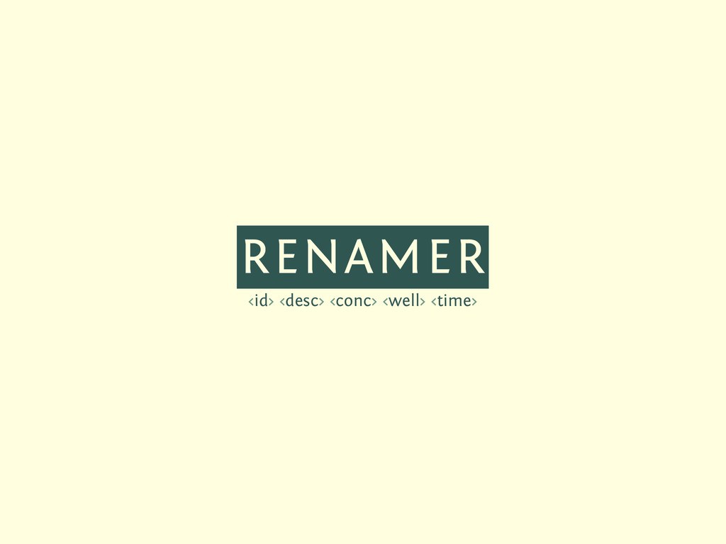 RENAMER <id> <desc> <conc> <well> <time>