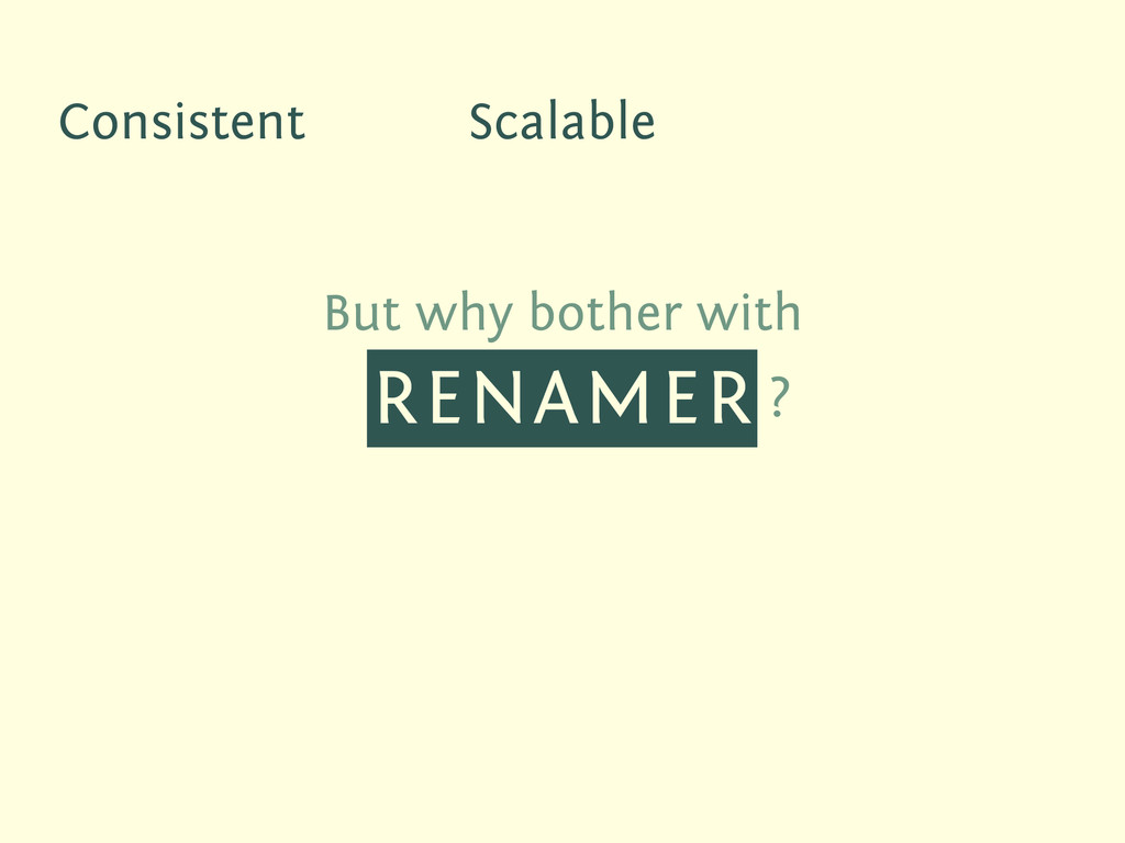 But why bother with RENAMER ? Consistent Scalab...