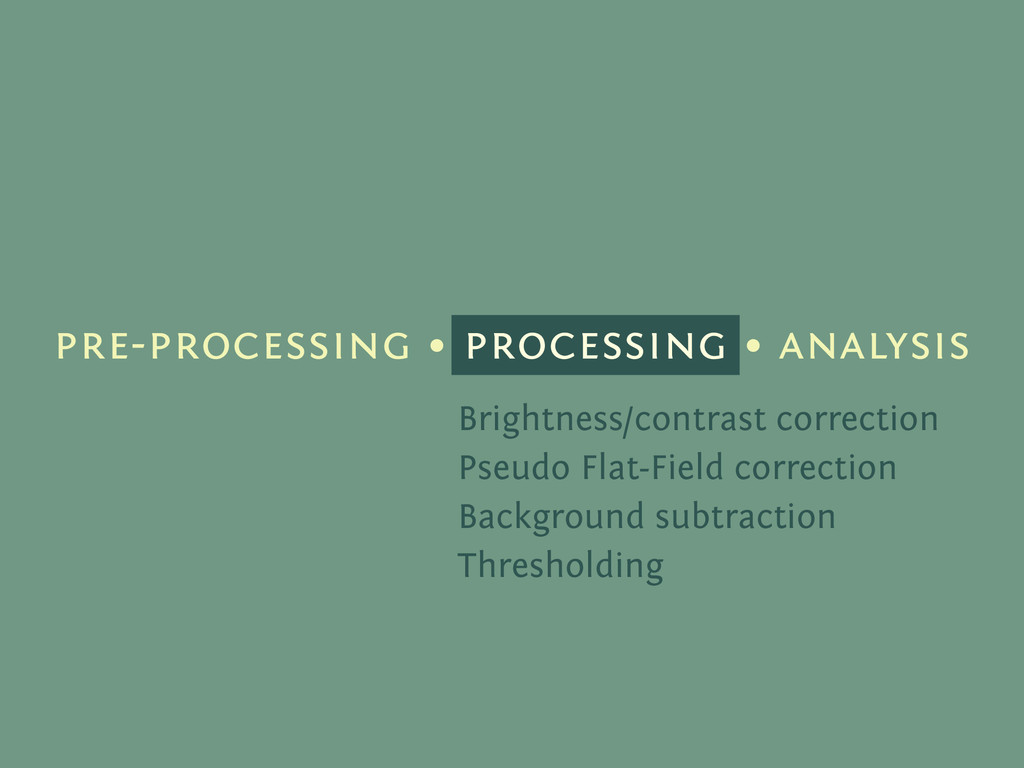 pre-processing • processing • analysis Brightne...