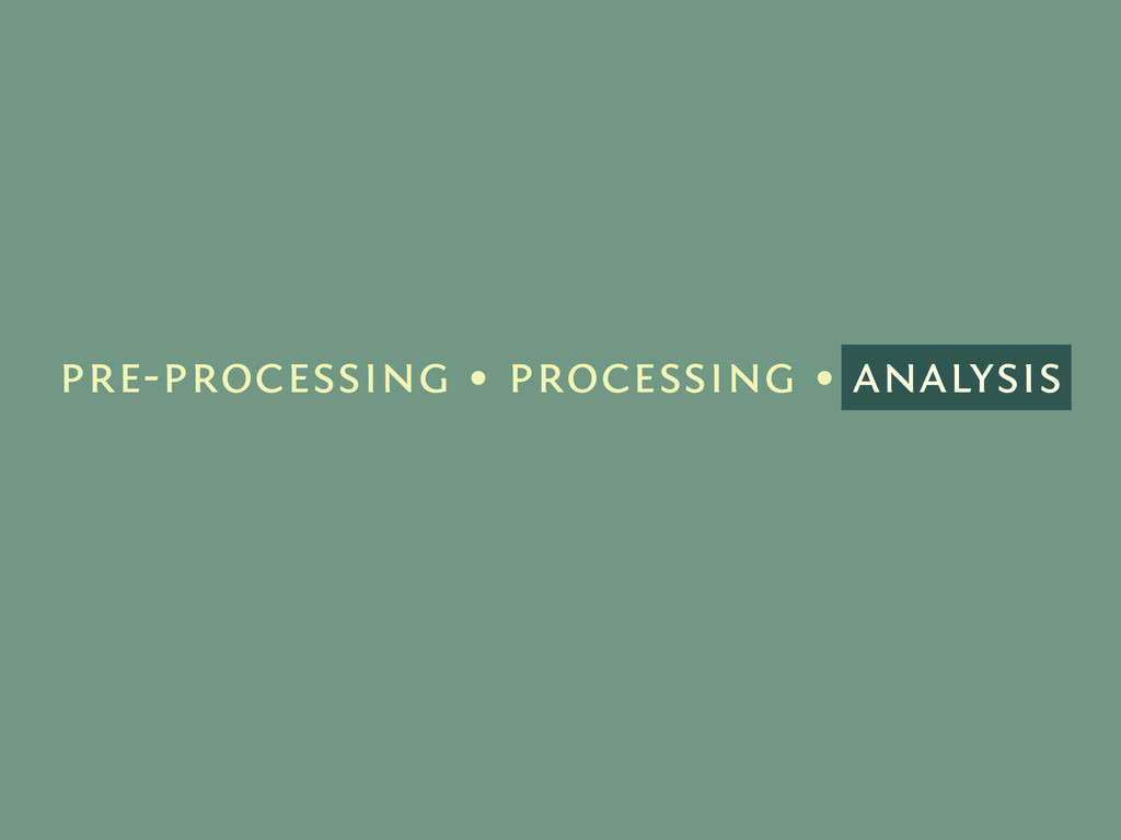 pre-processing • processing • analysis