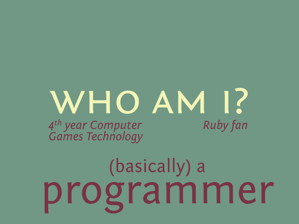 who am i? 4th year Computer Games Technology Ru...