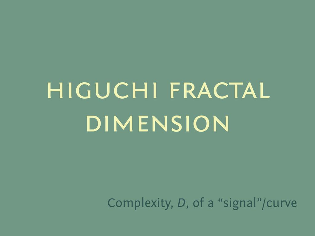 """higuchi fractal dimension Complexity, D, of a """"..."""