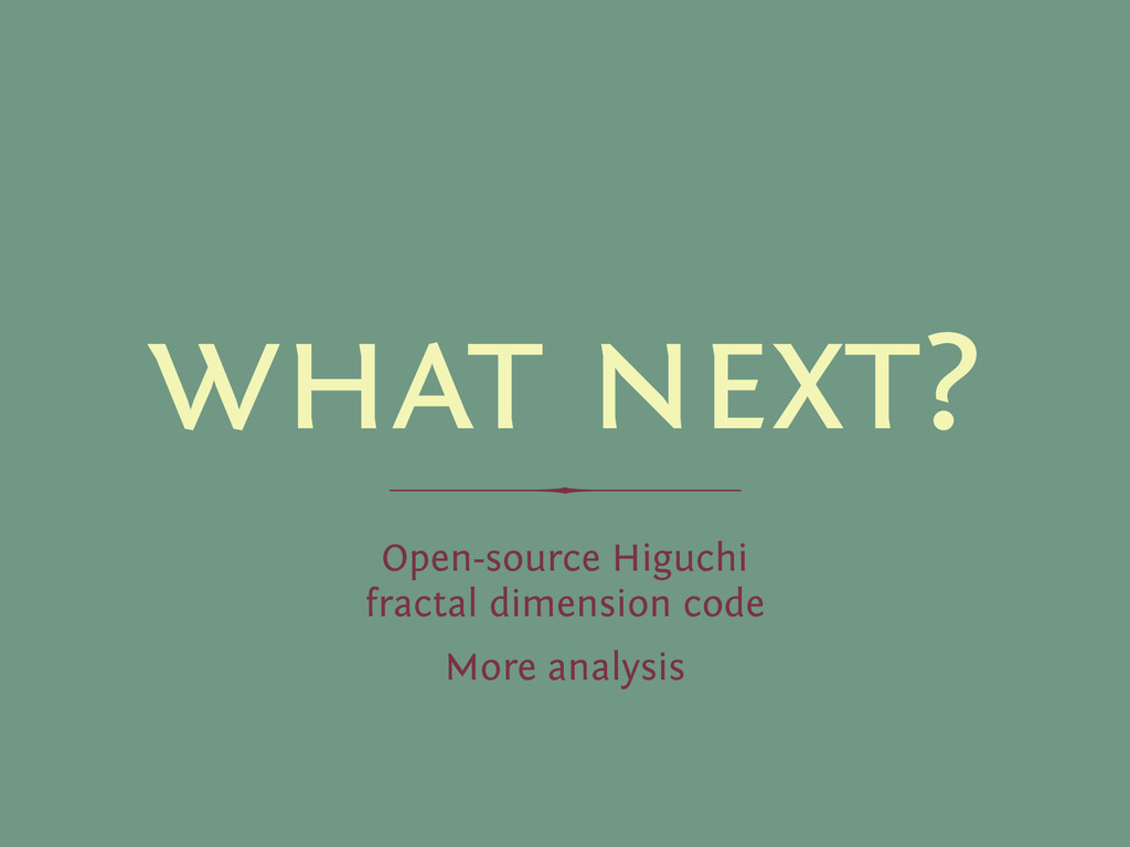 what next? ────── Open-source Higuchi fractal...
