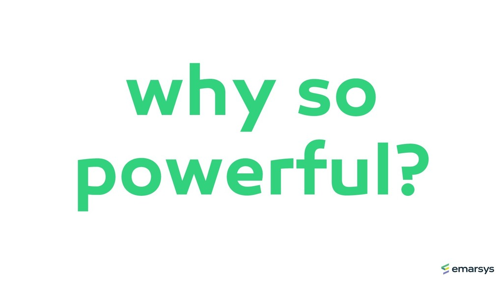 why so powerful?