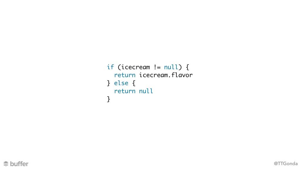 @TTGonda if (icecream != null) { return icecrea...