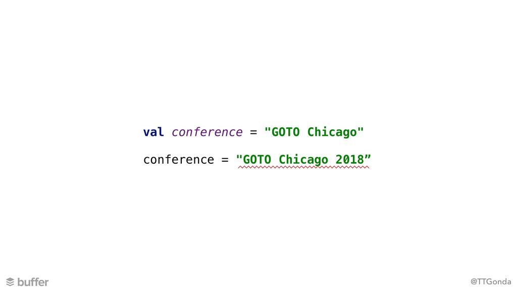 """@TTGonda val conference = """"GOTO Chicago"""" confer..."""
