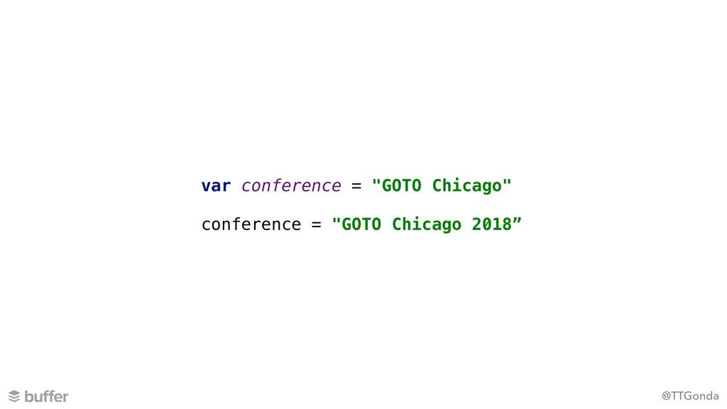 "@TTGonda var conference = ""GOTO Chicago"" confer..."
