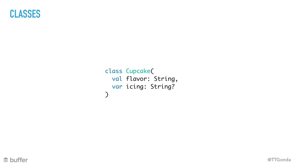 @TTGonda class Cupcake( val flavor: String, var...