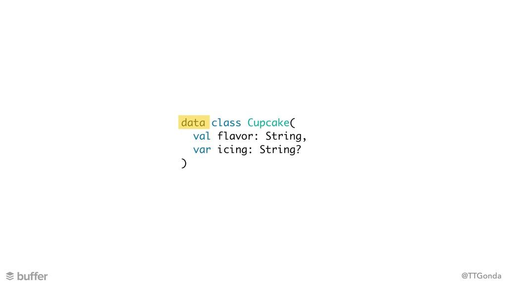 @TTGonda data class Cupcake( val flavor: String...